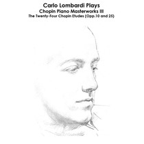 Chopin: Carlo Lombardi Plays Chopin Piano Masterworks III: The Twenty-Four Chopin Etudes (Opp.10 and 25) by Carlo Lombardi