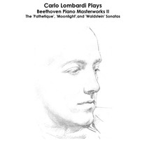 Beethoven: Carlo Lombardi plays Beethoven Piano Masterworks II: The 'Pathetique', 'Moonlight',and 'Waldstein' Sonatas by Carlo Lombardi