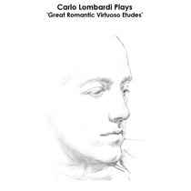 Czerny, Henselt, Alkan, Chopin, Paganini, Liszt, Rubinstein, Moskowski, Liadow, Scriabin, Rachmaninoff and Godowsky: Carlo Lombardi Plays  'Great Romantic Virtuoso Etudes' by Carlo Lombardi