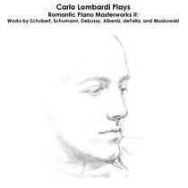 Schubert, Schumann, Debussy, Albéniz, de Falla and Moskowski: Carlo Lombardi Plays Romantic Piano Masterworks II: Works by Schubert, Schumann, Debussy, Albéniz, de Falla, and Moskowski by Carlo Lombardi