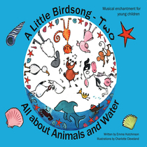 A Little Bird Song - Two: All About Animals & Water by A Little Birdsong