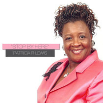 Stop by Here by Evangelist Patricia Lewis