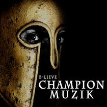 Champion Muzik by B-Lieve