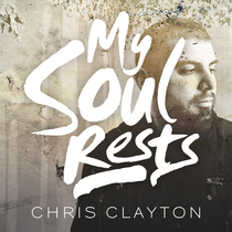 My Soul Rests by Chris Clayton