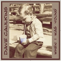 When I Was Young by Dave Caulkins