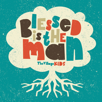 Kids - Blessed Is the Man by The Village Church