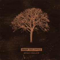 From The Trees by Brad Engler