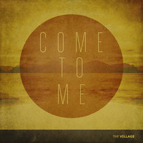 Come to Me (feat. Lauren Chandler) by The Village Church