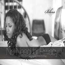 No Need for Privacy by Bless