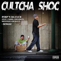 Pimp'n Da Club (feat. Cashis, Copywrite, Krystilez & Dan P) by Cultcha Shoc