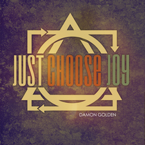 Just Choose Joy by Damon Golden