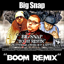 Boom Remix (feat. Charlie P & Rittz) by Big Snap