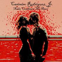 Nada Cambiara Mi Amor by Casimiro Rodriguez, Jr.
