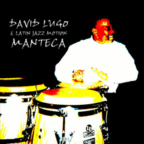 Manteca (feat. Jose Pomales, Kirk Lee, Maggie Evans & Edwin Reyes) [Tribute To Chano Pozo & Dizzy Gillespie] by David Lugo & Latin Jazz Motion