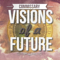 Visions of a Future by Commissary