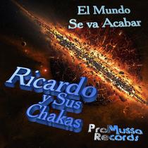 El Mundo Se Va Acabar by Ricardo y sus Chakas