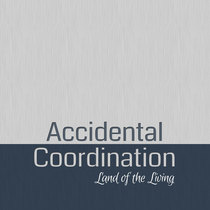 Land of the Living by Accidental Coordination