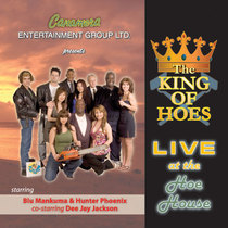 King of Hoes Live at the Hoe House Part 1 by Canamera Entertainment Group