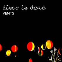 Vents by Disco Is Dead
