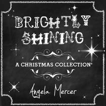 Brightly Shining by Angela Mercer