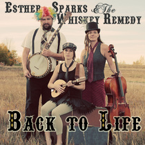 Back to Life by Esther Sparks & The Whiskey Remedy