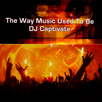 The Way Music Used To Be by DJ Captivate