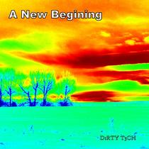 A New Begining by D1RTY T3CH
