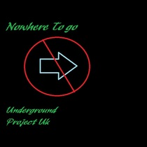 Nowhere To Go by Underground Project UK