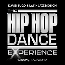 The Hip Hop Dance Experience (feat. Los Atrevidos) by David Lugo & Latin Jazz Motion