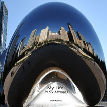 My Life In 6 Minutes by Dick Kasnick