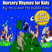 Nursery Rhymes For Kids: Mary Had a Little Lamb by Mr.G and The Kiddie Crew