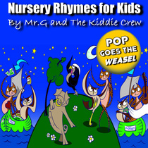 Nursery Rhymes for Kids: Pop Goes The Weasel by Mr.G and The Kiddie Crew