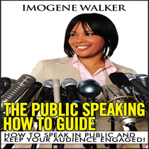 How to Speak In Public and Keep Your Audience Engaged by Imogene Walker