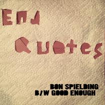Bon Spielding b/w Good Enough by End Quotes