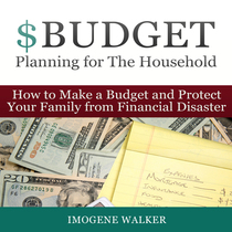 How to Make a Budget and Protect Your Family from Financial Disaster by Imogene Walker