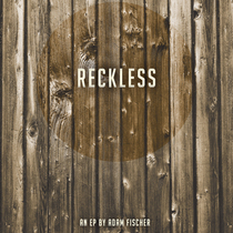 Reckless by Adam Fischer