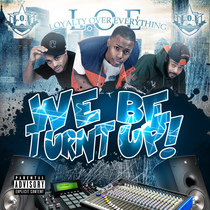 We Be Turnt Up by L.O.E