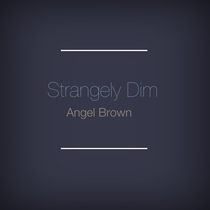 Strangely Dim by Angel Brown