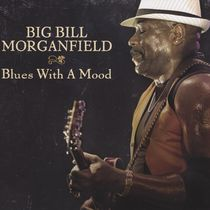 Blues With A Mood by Big Bill Morganfield