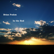 In the End by Brian Frahm