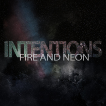 Intentions by Fire and Neon