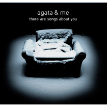 There Are Songs About You by Agata & Me