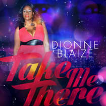 Take Me There (Version 2) by Dionne Blaize