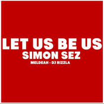 Let Us Be Us (feat. Meldeah & DJ Rizzla) by Simon Sez