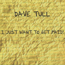 I Just Want To Get Paid by Dave Tull