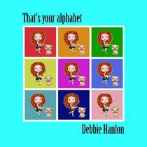 That's Your Alphabet by Debbie Hanlon