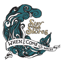 When I Come to the Water by Stay the Shores