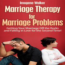 Marriage Therapy for Marriage Problems (Getting Your Marriage Off the Rocks and Falling in Love for the Second Time!) by Imogene Walker