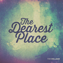 The Dearest Place (feat. Jeff Capps) by The Village Church