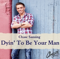 Dyin' to Be Your Man by Chase Sansing
